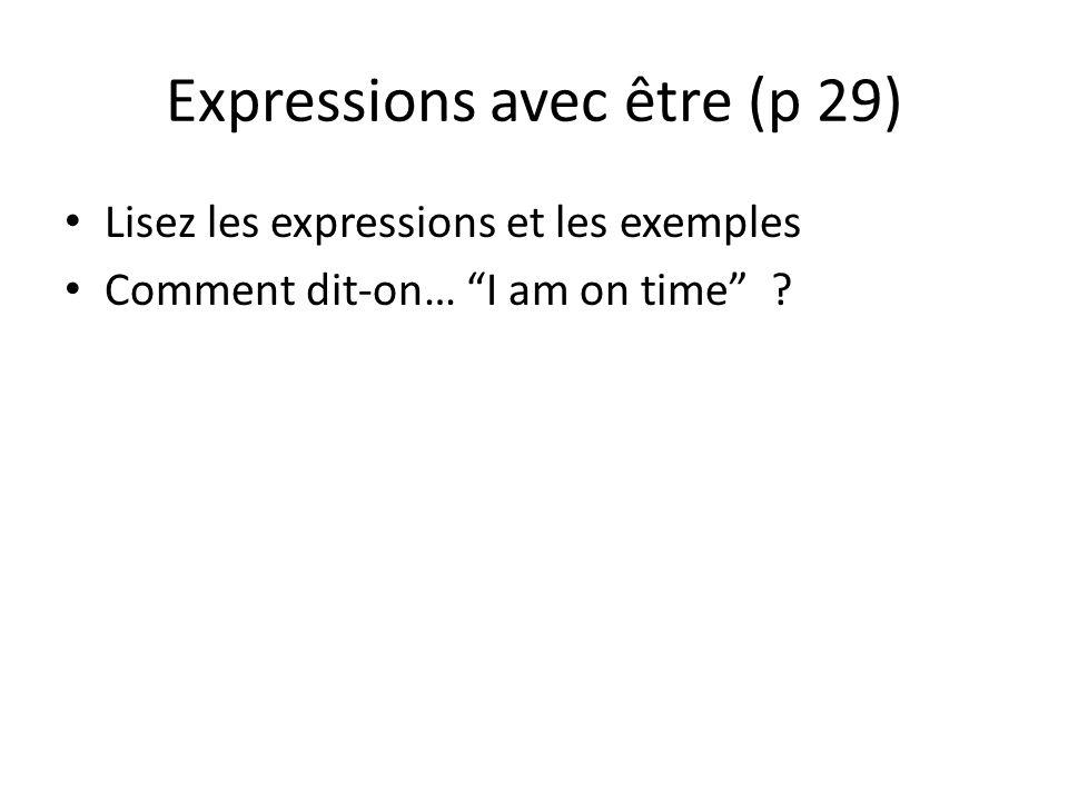 Expressions avec être (p 29) Lisez les expressions et les exemples Comment dit-on… I am on time ?