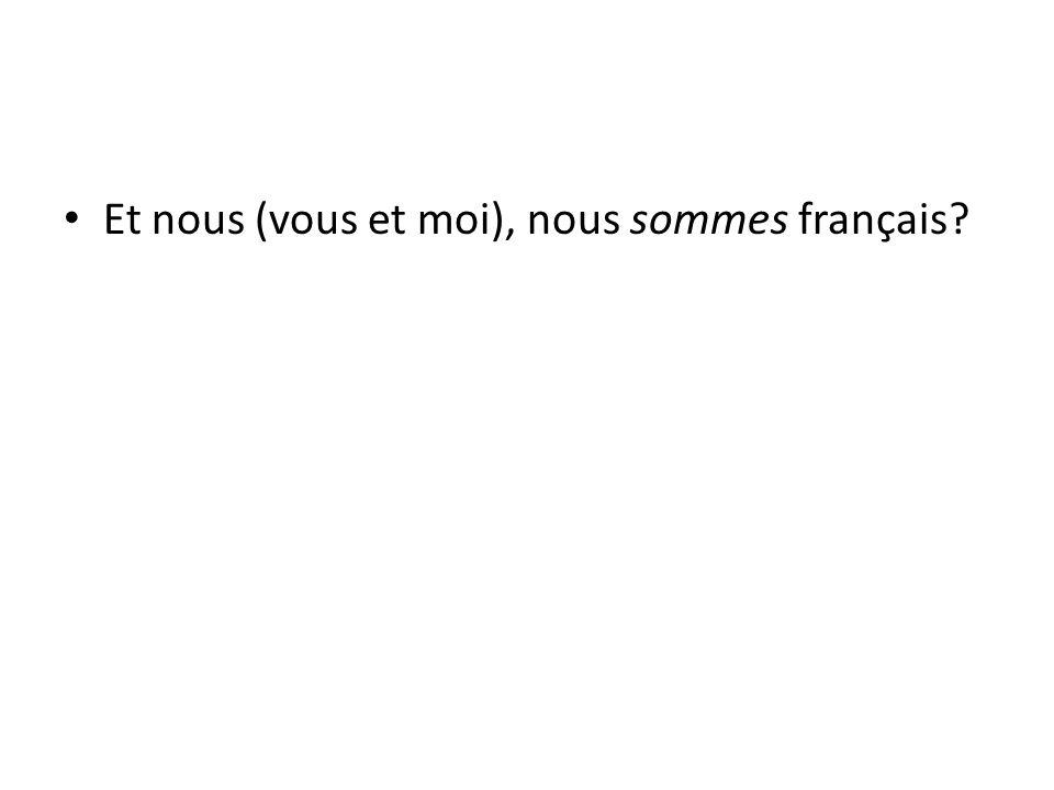 Et nous (vous et moi), nous sommes français?