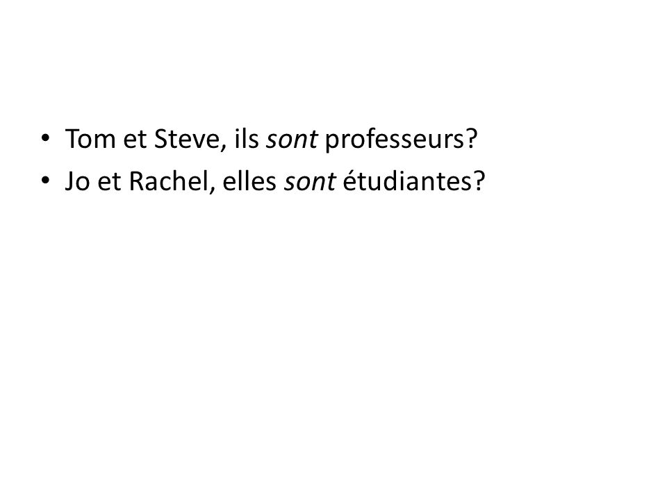 Tom et Steve, ils sont professeurs? Jo et Rachel, elles sont étudiantes?