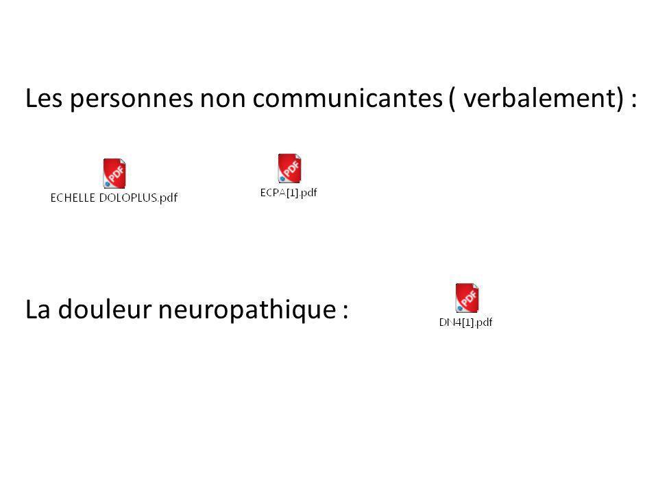 Les personnes non communicantes ( verbalement) : La douleur neuropathique :
