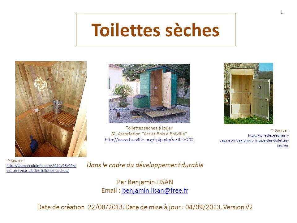 Toilettes sèches Dans le cadre du développement durable Par Benjamin LISAN Email : benjamin.lisan@free.frbenjamin.lisan@free.fr Date de création :22/0