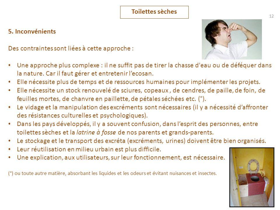Toilettes sèches 12 5. Inconvénients Des contraintes sont liées à cette approche : Une approche plus complexe : il ne suffit pas de tirer la chasse d'