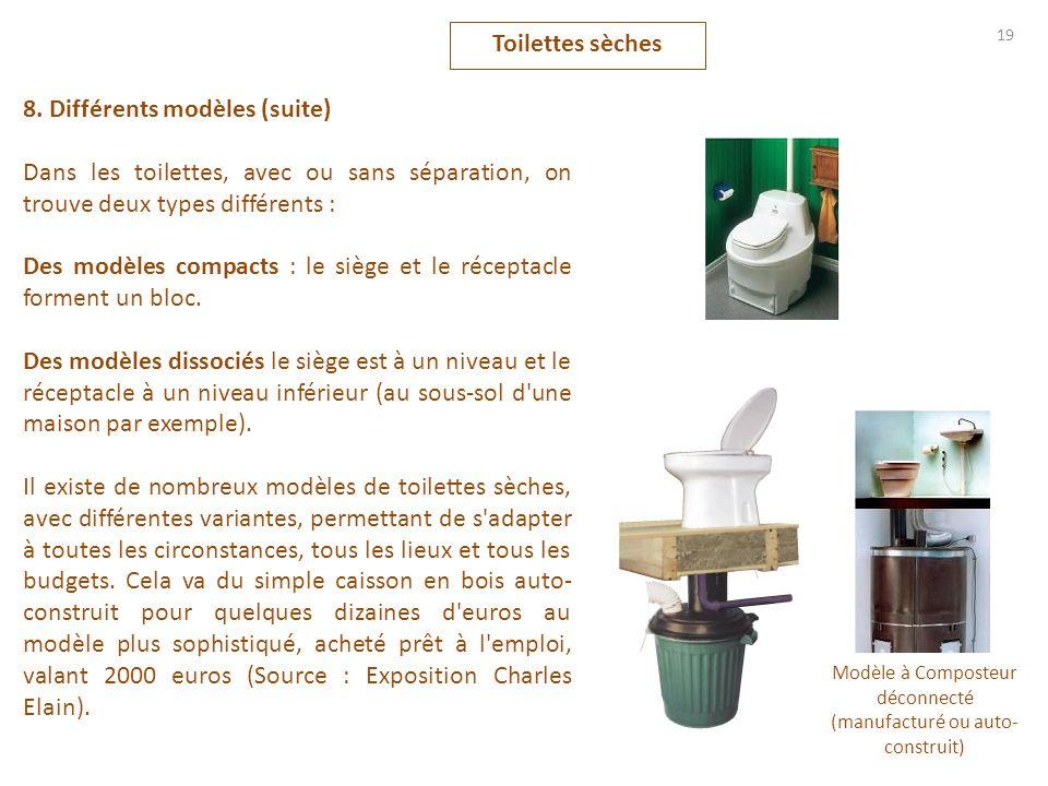 8. Différents modèles (suite) Dans les toilettes, avec ou sans séparation, on trouve deux types différents : Des modèles compacts : le siège et le réc