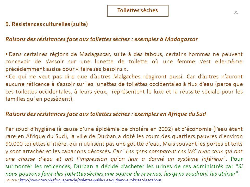 31 9. Résistances culturelles (suite) Raisons des résistances face aux toilettes sèches : exemples à Madagascar Dans certaines régions de Madagascar,