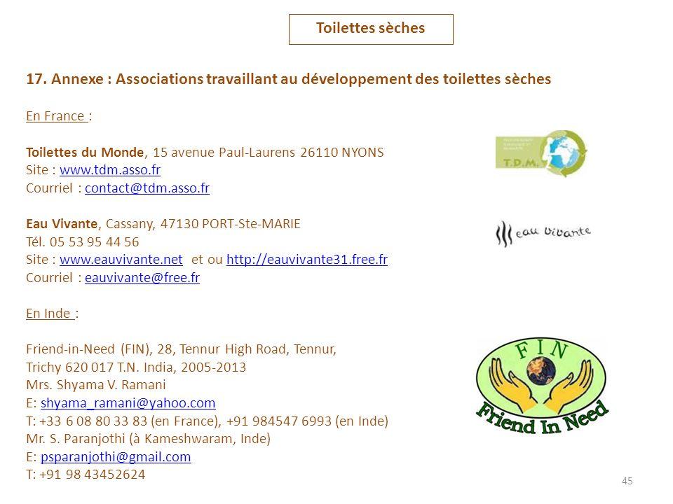 45 17. Annexe : Associations travaillant au développement des toilettes sèches En France : Toilettes du Monde, 15 avenue Paul-Laurens 26110 NYONS Site
