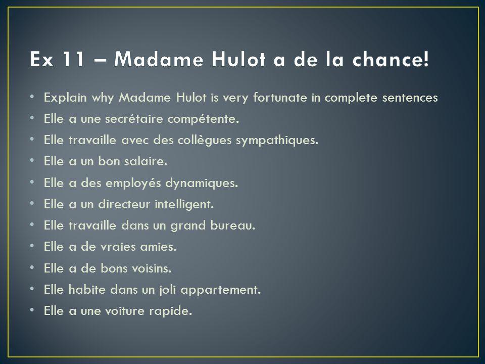 Explain why Madame Hulot is very fortunate in complete sentences Elle a une secrétaire compétente. Elle travaille avec des collègues sympathiques. Ell