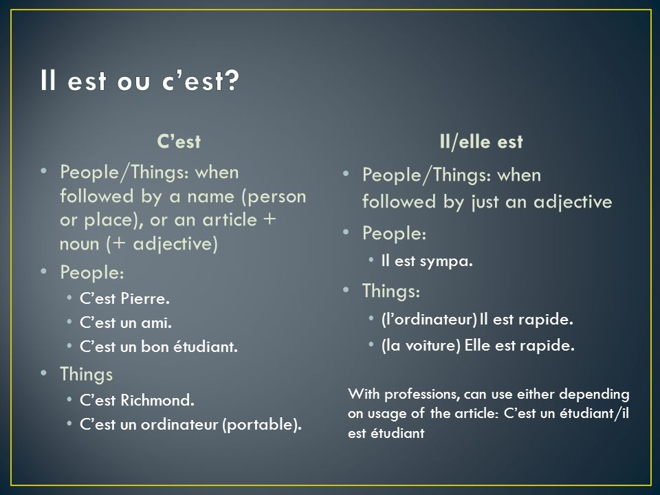 Cest People/Things: when followed by a name (person or place), or an article + noun (+ adjective) People: Cest Pierre.