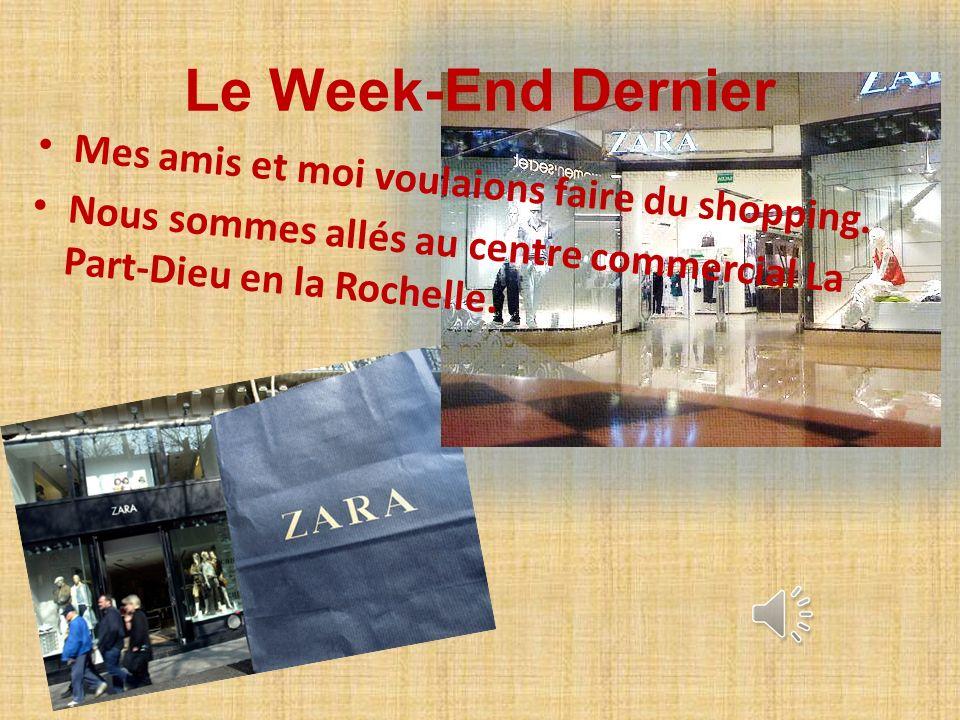 Le Week-End Dernier Mes amis et moi voulaions faire du shopping.