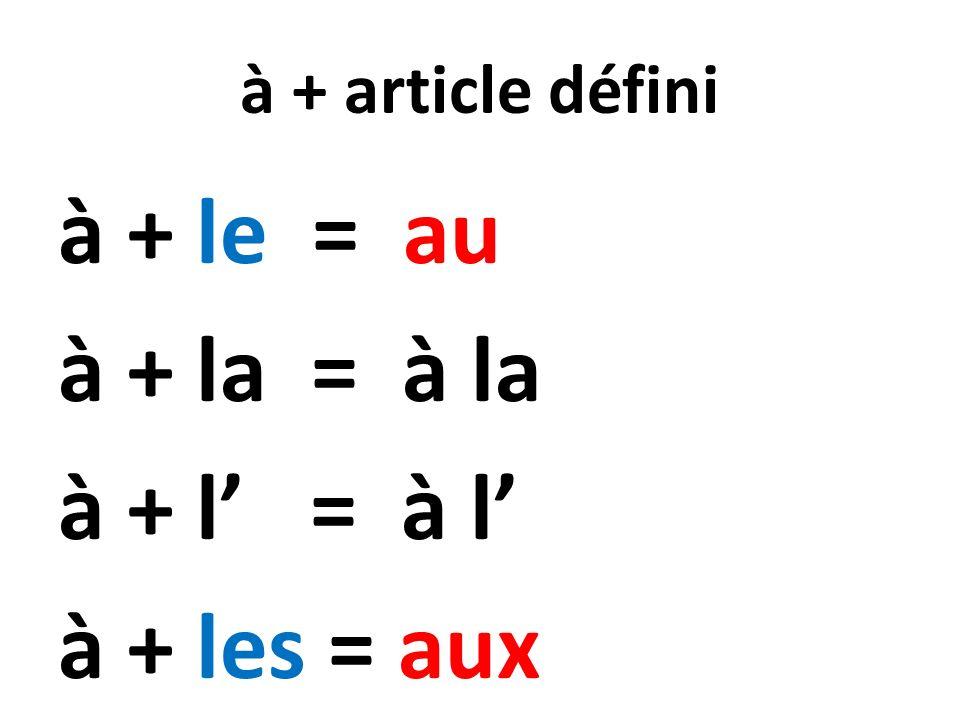 à + article défini à + le = au à + la = à la à + l = à l à + les = aux