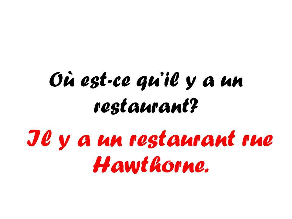 Où est-ce quil y a un restaurant? Il y a un restaurant rue Hawthorne.