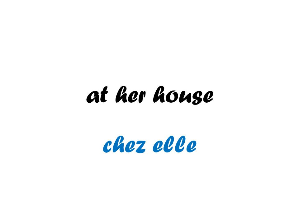at her house chez elle
