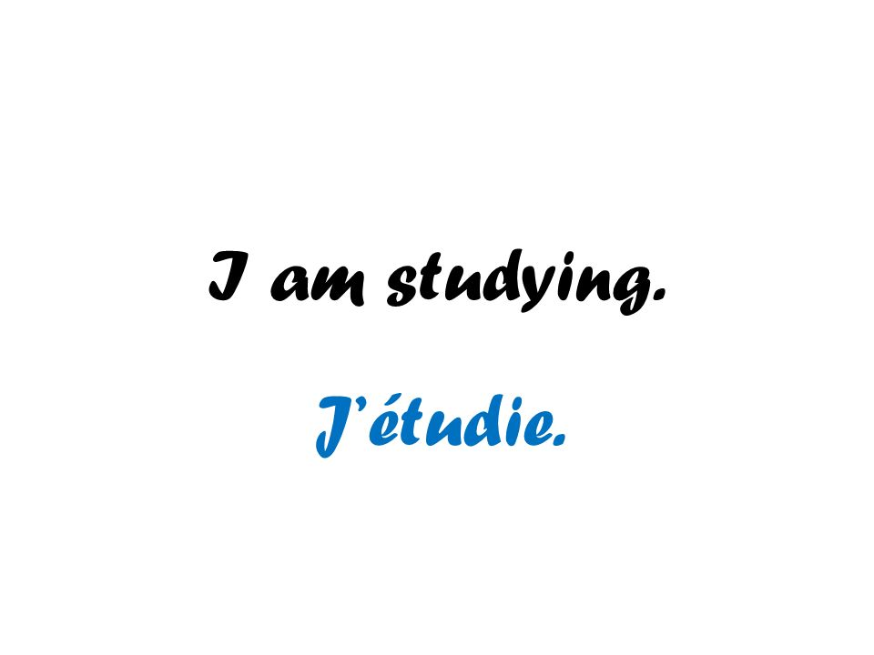 I am studying. Jétudie.