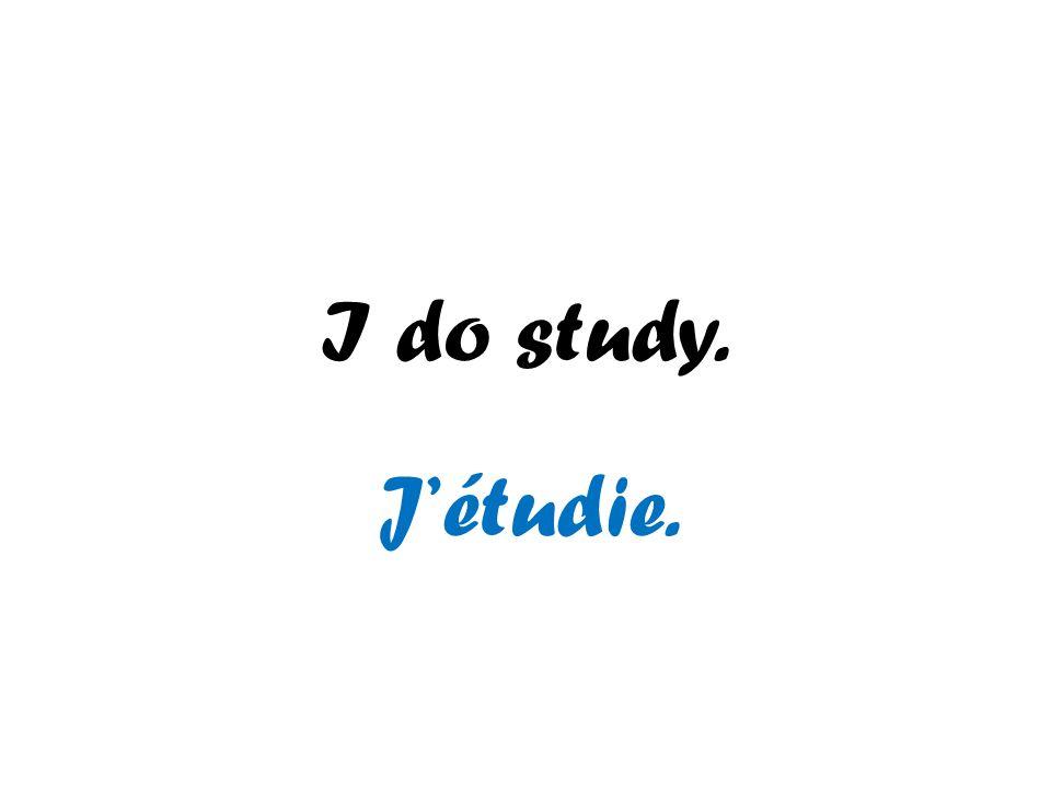 I do study. Jétudie.
