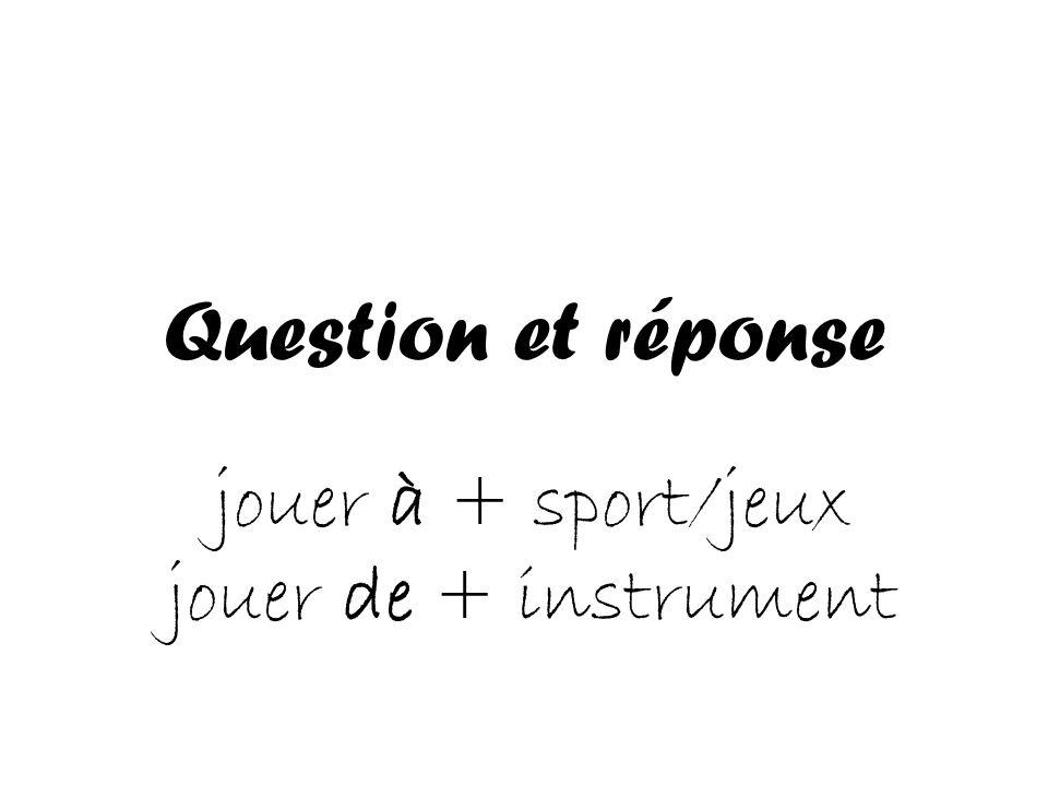Question et réponse jouer à + sport/jeux jouer de + instrument