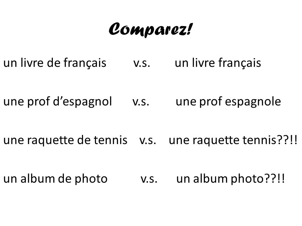 Comparez! un livre de français v.s. un livre français une prof despagnol v.s. une prof espagnole une raquette de tennis v.s. une raquette tennis??!! u