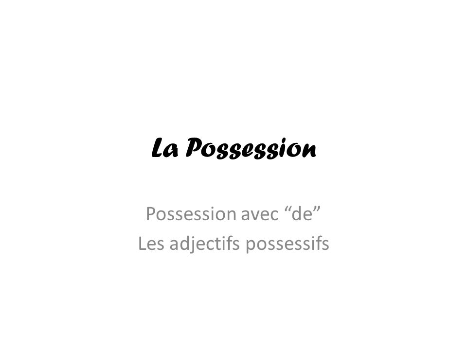 La Possession Possession avec de Les adjectifs possessifs