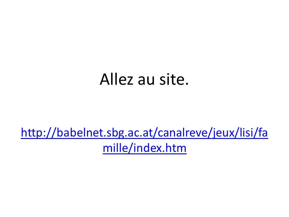 Allez au site. http://babelnet.sbg.ac.at/canalreve/jeux/lisi/fa mille/index.htm