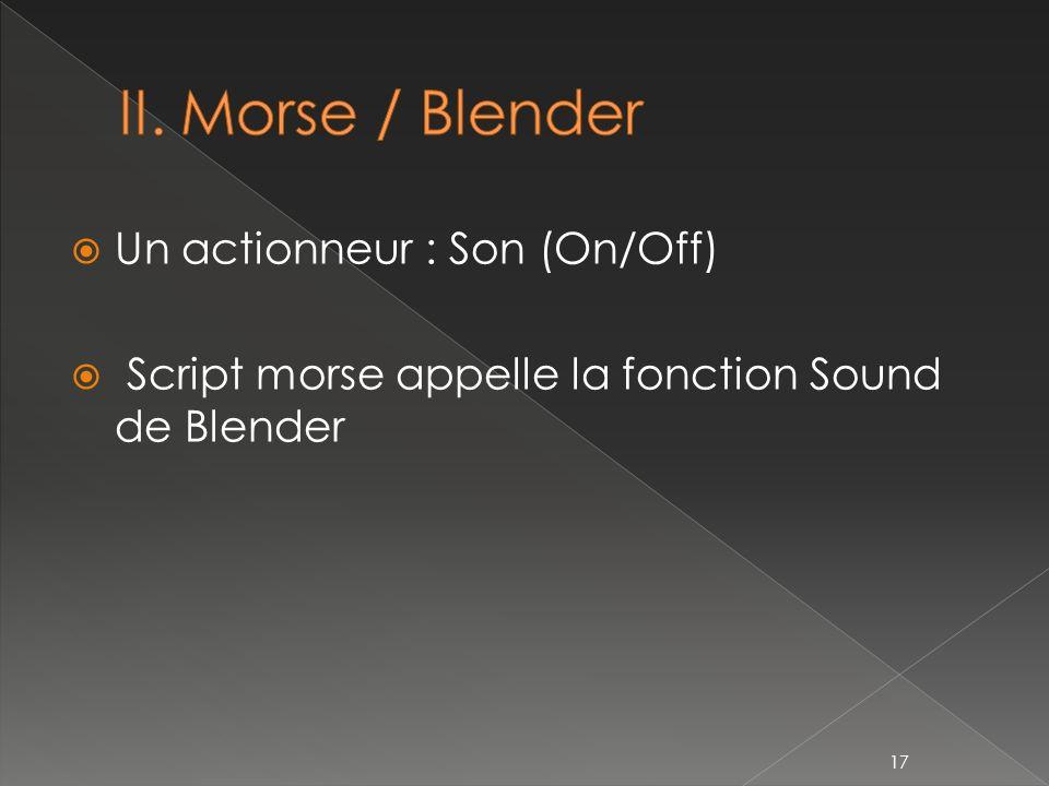 Un actionneur : Son (On/Off) Script morse appelle la fonction Sound de Blender 17