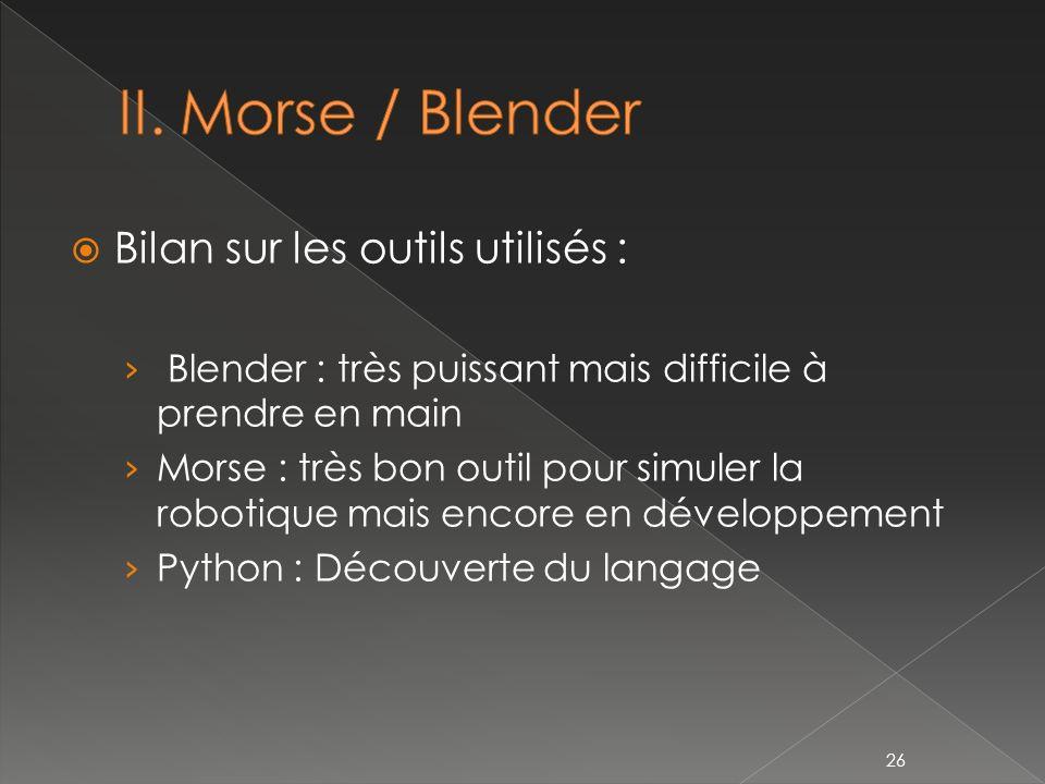 Bilan sur les outils utilisés : Blender : très puissant mais difficile à prendre en main Morse : très bon outil pour simuler la robotique mais encore en développement Python : Découverte du langage 26