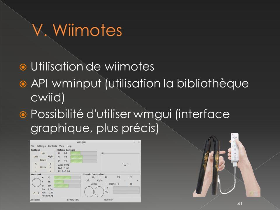 Utilisation de wiimotes API wminput (utilisation la bibliothèque cwiid) Possibilité d utiliser wmgui (interface graphique, plus précis) 41