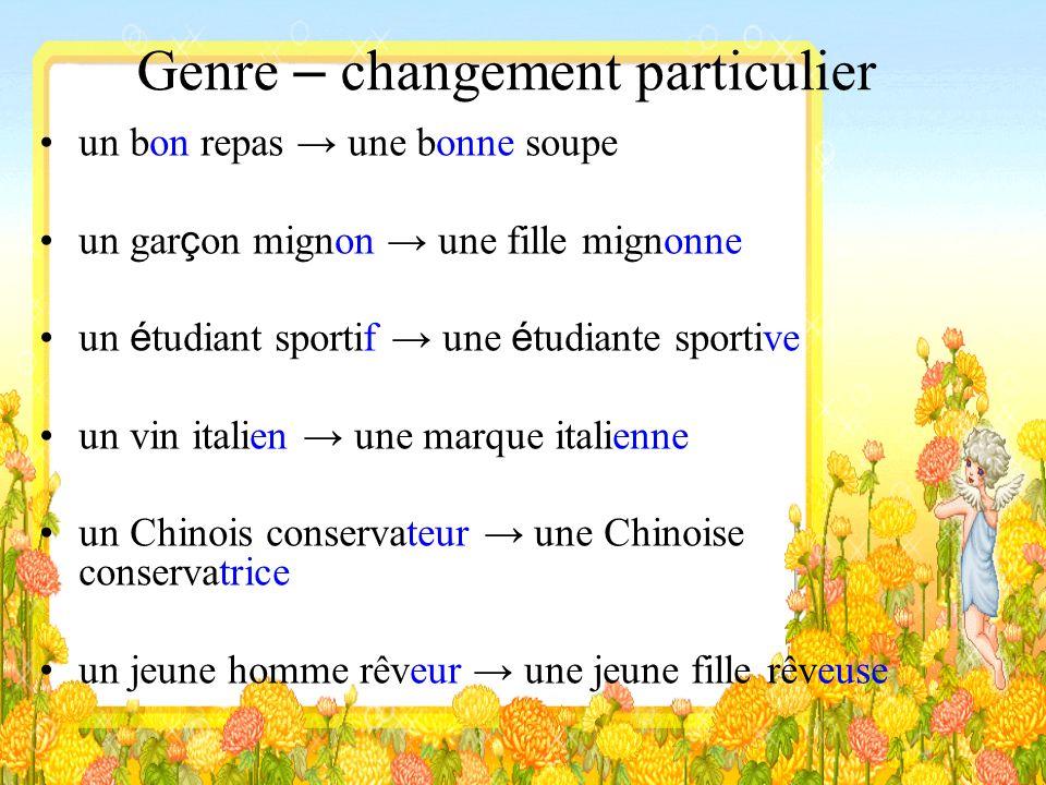 Genre – changement particulier un bon repas une bonne soupe un gar ç on mignon une fille mignonne un é tudiant sportif une é tudiante sportive un vin
