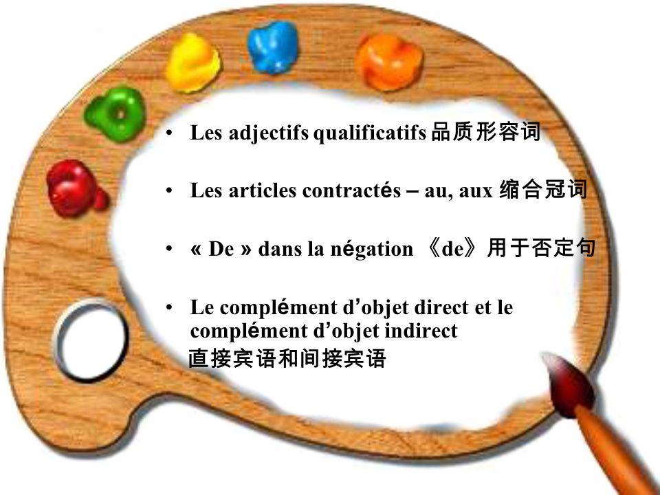 Les adjectifs qualificatifs Les articles contract é s – au, aux « De » dans la n é gation de Le compl é ment d objet direct et le compl é ment d objet