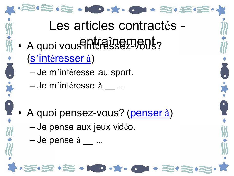 Les articles contract é s - entra î nement A quoi vous int é ressez-vous? (s int é resser à ) –Je m int é resse au sport. –Je m int é resse à __... A