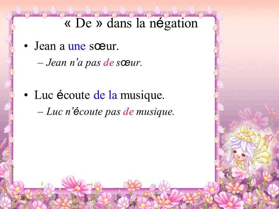« De » dans la n é gation Jean a une s œ ur. –Jean n a pas de s œ ur. Luc é coute de la musique. –Luc n é coute pas de musique.