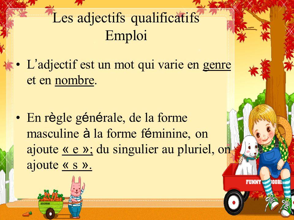 Les adjectifs qualificatifs Emploi L adjectif est un mot qui varie en genre et en nombre. En r è gle g é n é rale, de la forme masculine à la forme f