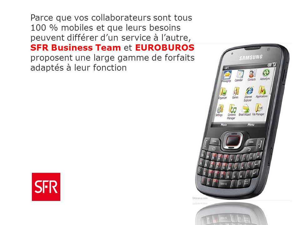 Parce que vos collaborateurs sont tous 100 % mobiles et que leurs besoins peuvent différer dun service à lautre, SFR Business Team et EUROBUROS proposent une large gamme de forfaits adaptés à leur fonction
