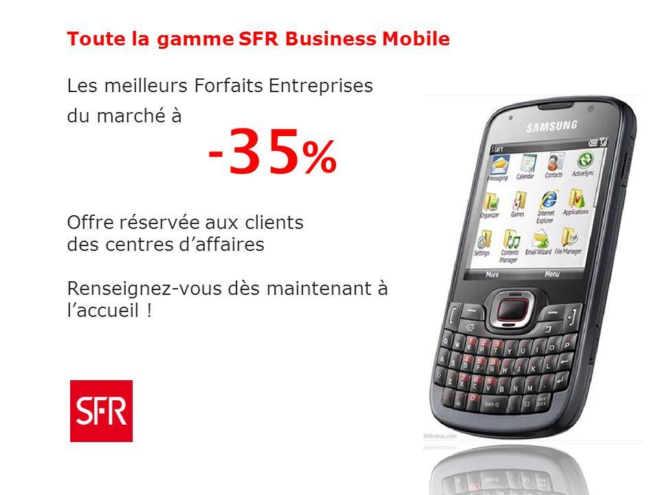 Toute la gamme SFR Business Mobile Les meilleurs Forfaits Entreprises du marché à -35 % Offre réservée aux clients des centres daffaires Renseignez-vous dès maintenant à laccueil !
