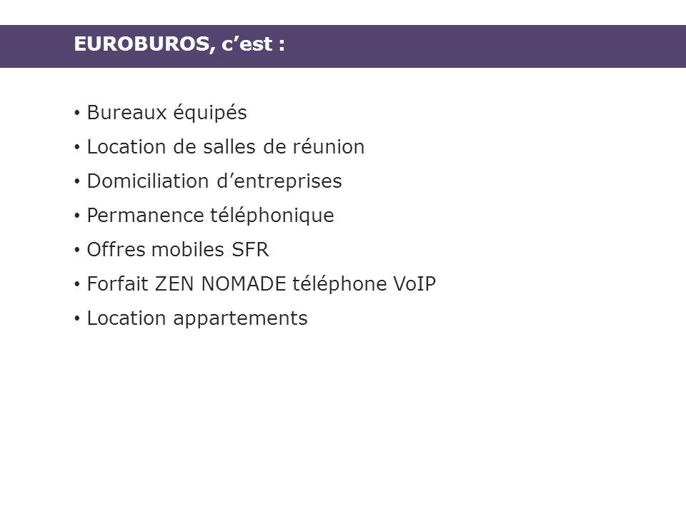 EUROBUROS, cest : Bureaux équipés Location de salles de réunion Domiciliation dentreprises Permanence téléphonique Offres mobiles SFR Forfait ZEN NOMADE téléphone VoIP Location appartements