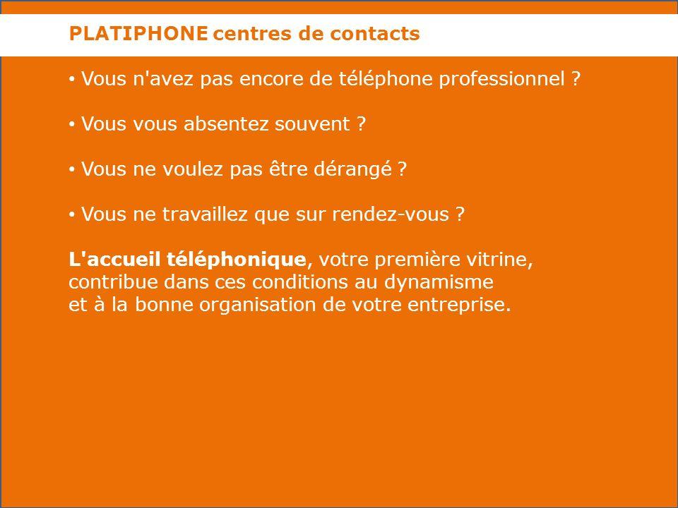 PLATIPHONE centres de contacts Vous n avez pas encore de téléphone professionnel .