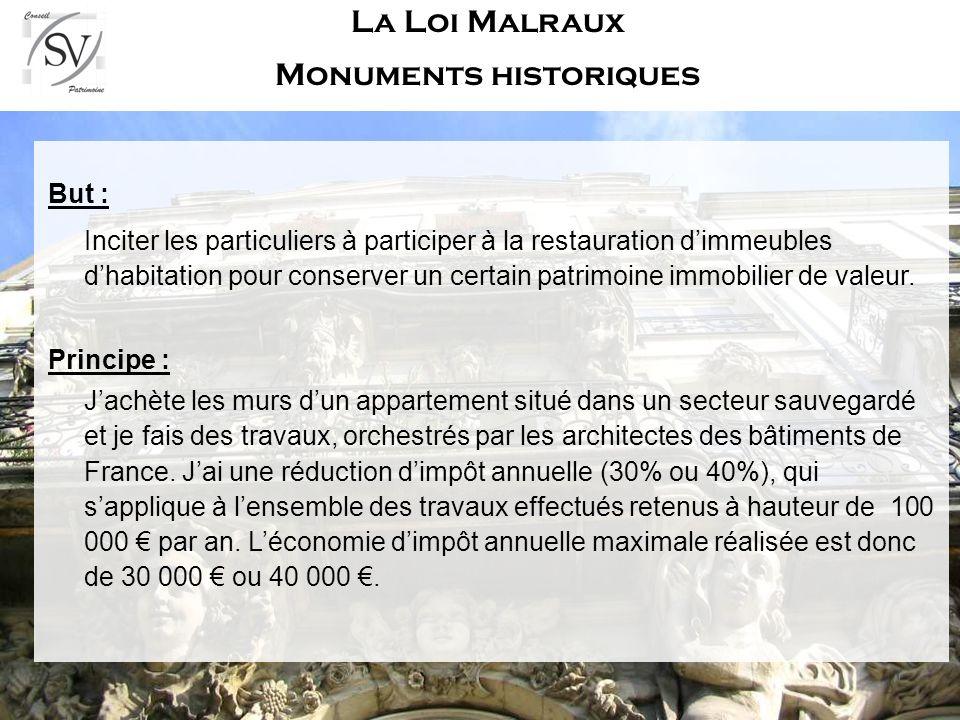 La Loi Malraux Monuments historiques But : Inciter les particuliers à participer à la restauration dimmeubles dhabitation pour conserver un certain patrimoine immobilier de valeur.