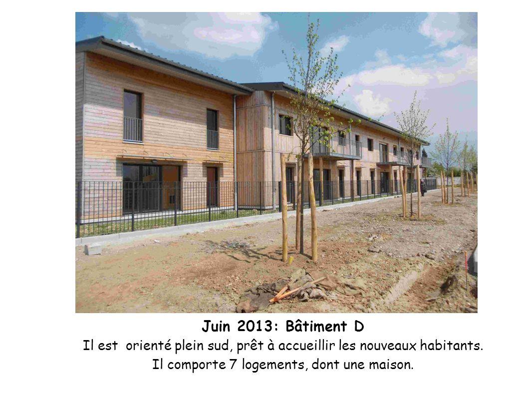 Juin 2013: Bâtiment D Il est orienté plein sud, prêt à accueillir les nouveaux habitants. Il comporte 7 logements, dont une maison.