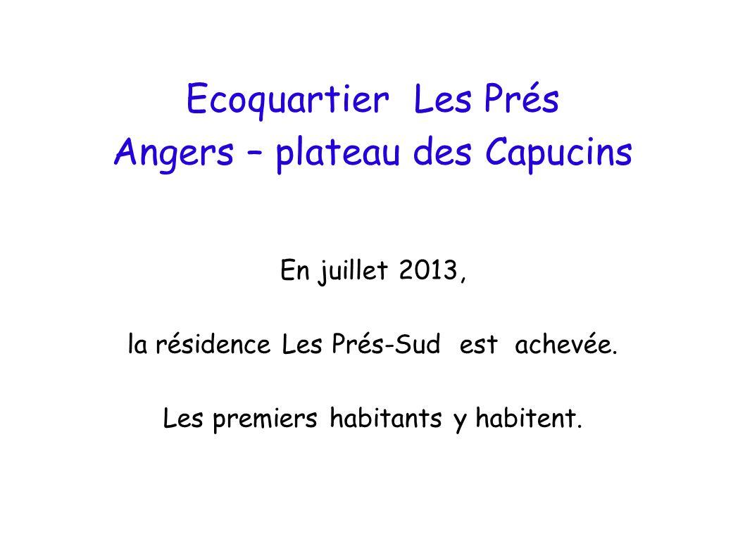 Ecoquartier Les Prés Angers – plateau des Capucins En juillet 2013, la résidence Les Prés-Sud est achevée. Les premiers habitants y habitent.