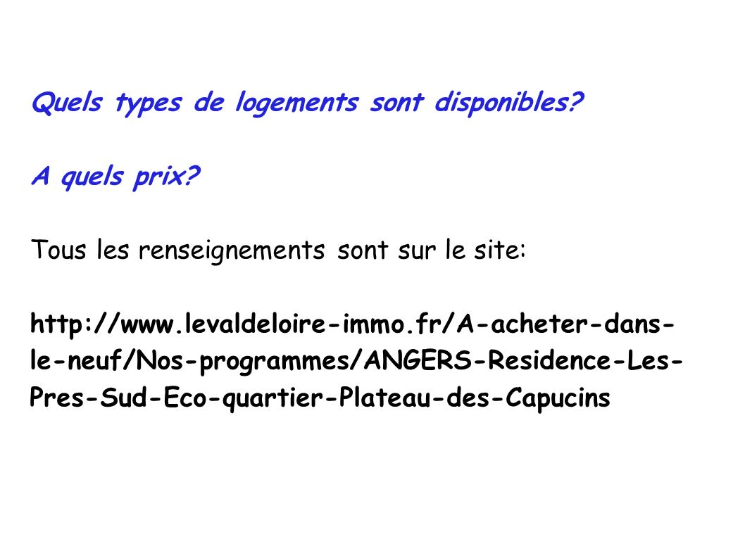 Quels types de logements sont disponibles? A quels prix? Tous les renseignements sont sur le site: http://www.levaldeloire-immo.fr/A-acheter-dans- le-