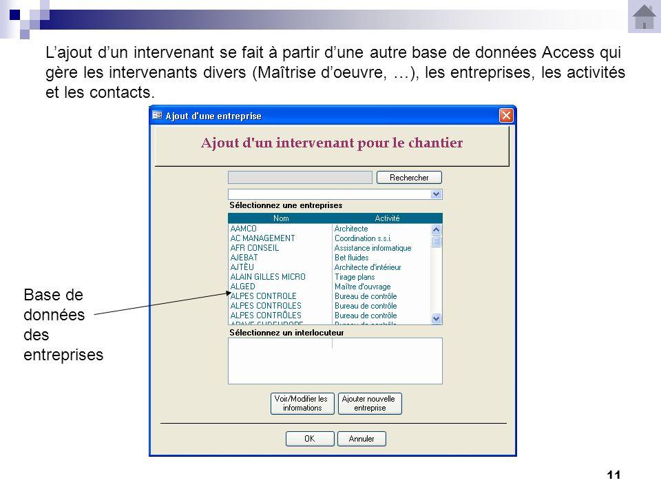11 Lajout dun intervenant se fait à partir dune autre base de données Access qui gère les intervenants divers (Maîtrise doeuvre, …), les entreprises, les activités et les contacts.