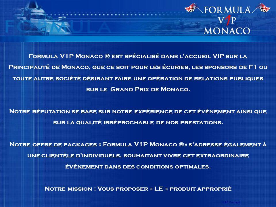 Formula V1P Monaco ® est spécialisé dans laccueil VIP sur la Principauté de Monaco, que ce soit pour les écuries, les sponsors de F1 ou toute autre société désirant faire une opération de relations publiques sur le Grand Prix de Monaco.