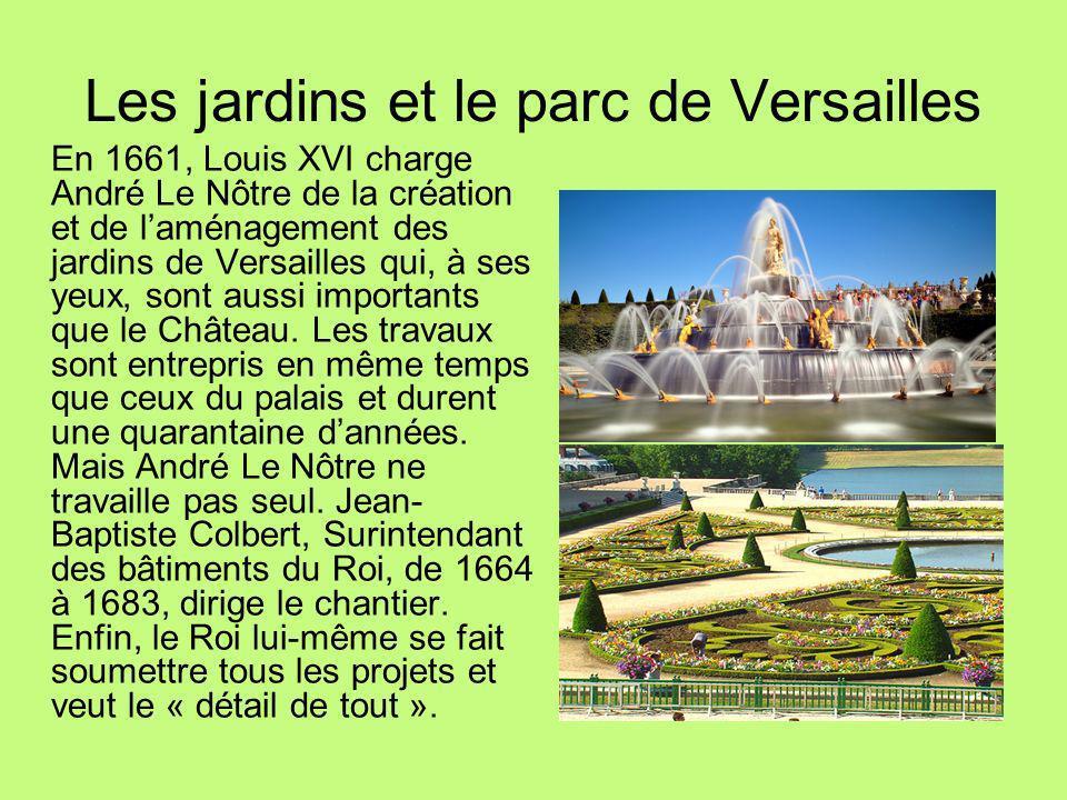 Les jardins et le parc de Versailles En 1661, Louis XVI charge André Le Nôtre de la création et de laménagement des jardins de Versailles qui, à ses y
