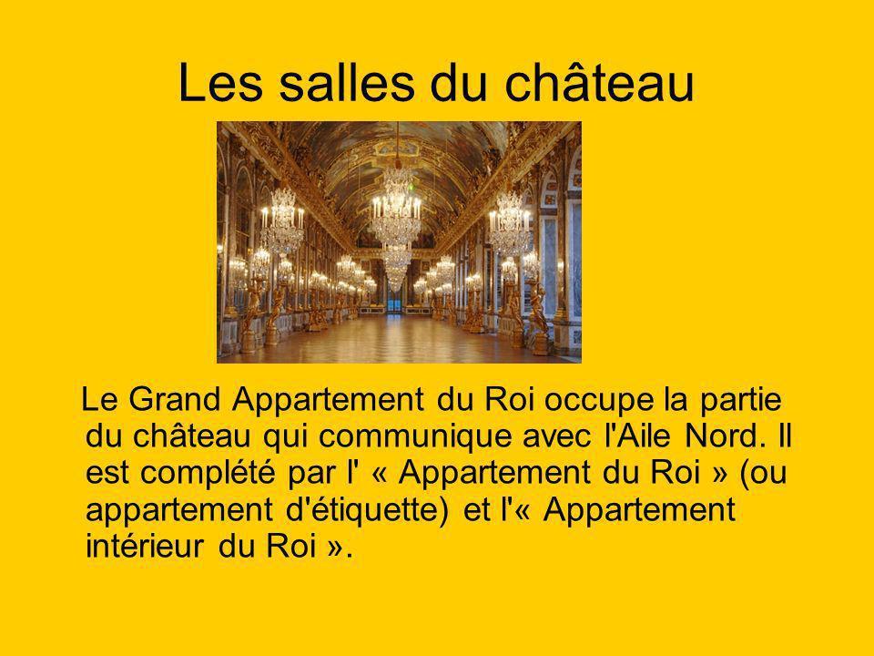 Les salles du château Le Grand Appartement du Roi occupe la partie du château qui communique avec l'Aile Nord. Il est complété par l' « Appartement du