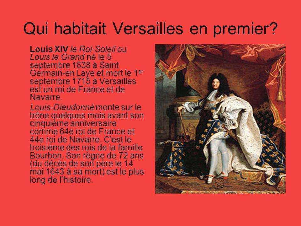 Qui habitait Versailles en premier? Louis XIV le Roi-Soleil ou Louis le Grand né le 5 septembre 1638 à Saint Germain-en Laye et mort le 1 er septembre