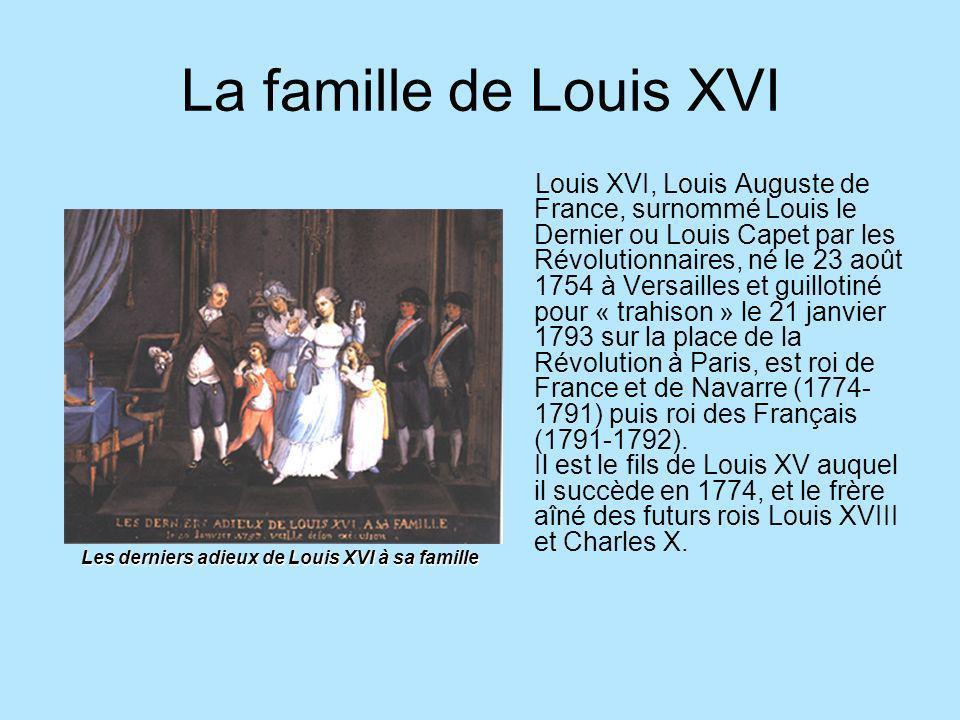 La famille de Louis XVI Louis XVI, Louis Auguste de France, surnommé Louis le Dernier ou Louis Capet par les Révolutionnaires, né le 23 août 1754 à Ve