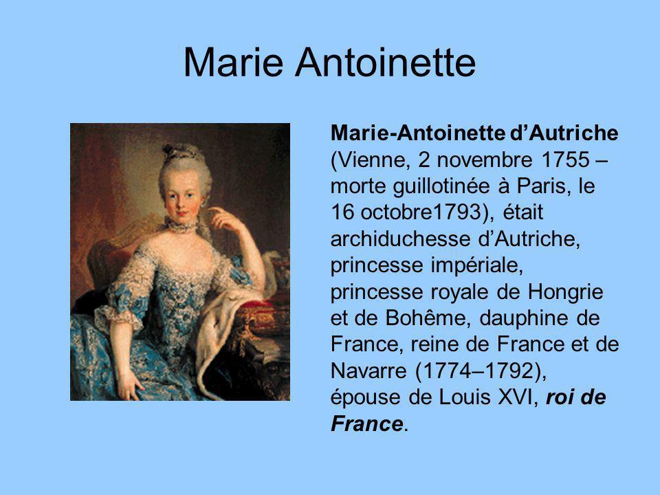 Marie Antoinette Marie-Antoinette dAutriche (Vienne, 2 novembre 1755 – morte guillotinée à Paris, le 16 octobre1793), était archiduchesse dAutriche, p