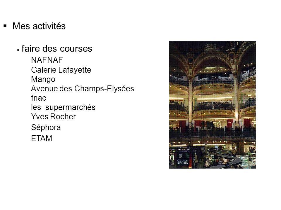 Mes activités faire des courses NAFNAF Galerie Lafayette Mango Avenue des Champs-Elysées fnac les supermarchés Yves Rocher Séphora ETAM