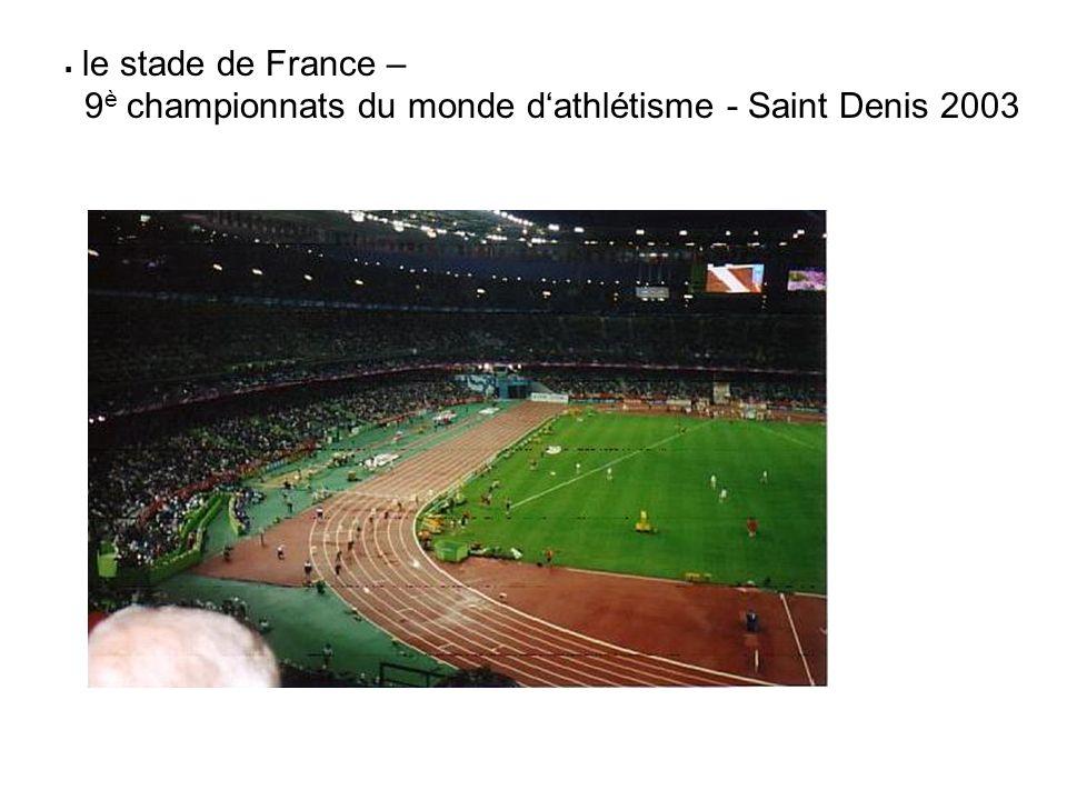 le stade de France – 9 è championnats du monde dathlétisme - Saint Denis 2003