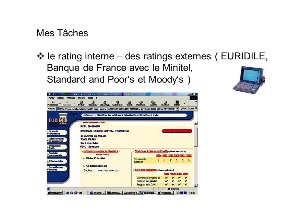 Mes Tâches le rating interne – des ratings externes ( EURIDILE, Banque de France avec le Minitel, Standard and Poors et Moodys )