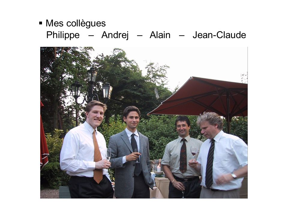 Mes collègues Philippe – Andrej – Alain – Jean-Claude