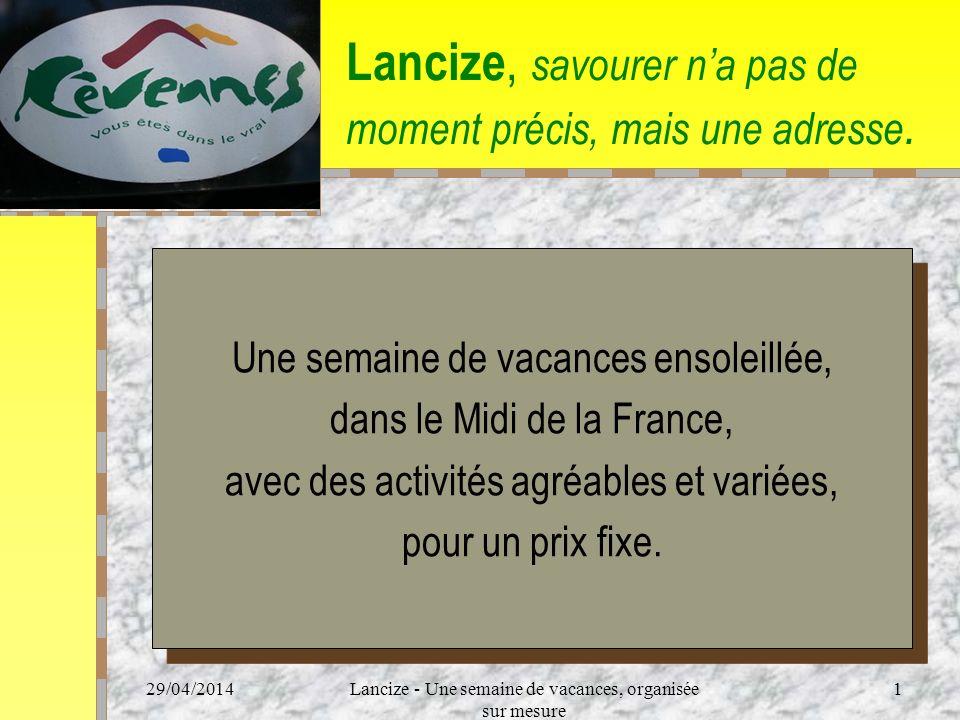 29/04/2014Lancize - Une semaine de vacances, organisée sur mesure 1 Lancize, savourer na pas de moment précis, mais une adresse.