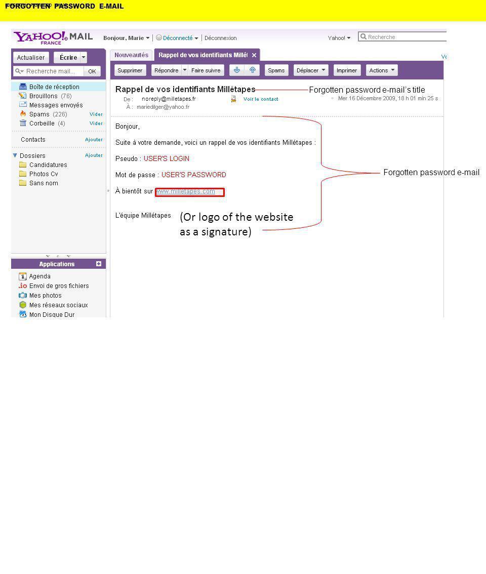 FORGOTTEN PASSWORD E-MAIL FORGOTTEN PASSWORD E-MAIL noreply@milletapes.fr Forgotten password e-mails title Forgotten password e-mail (Or logo of the website as a signature)